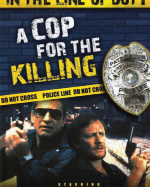 In The Line Of Duty : A Cop For The Killing
